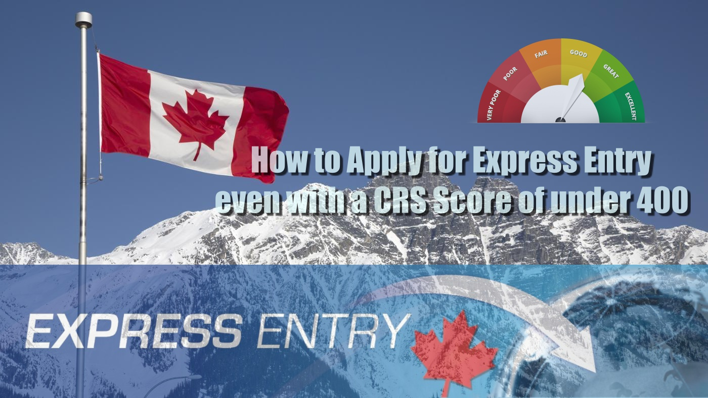 REVEALED: How to Apply for Express Entry even with a CRS Score of under 400